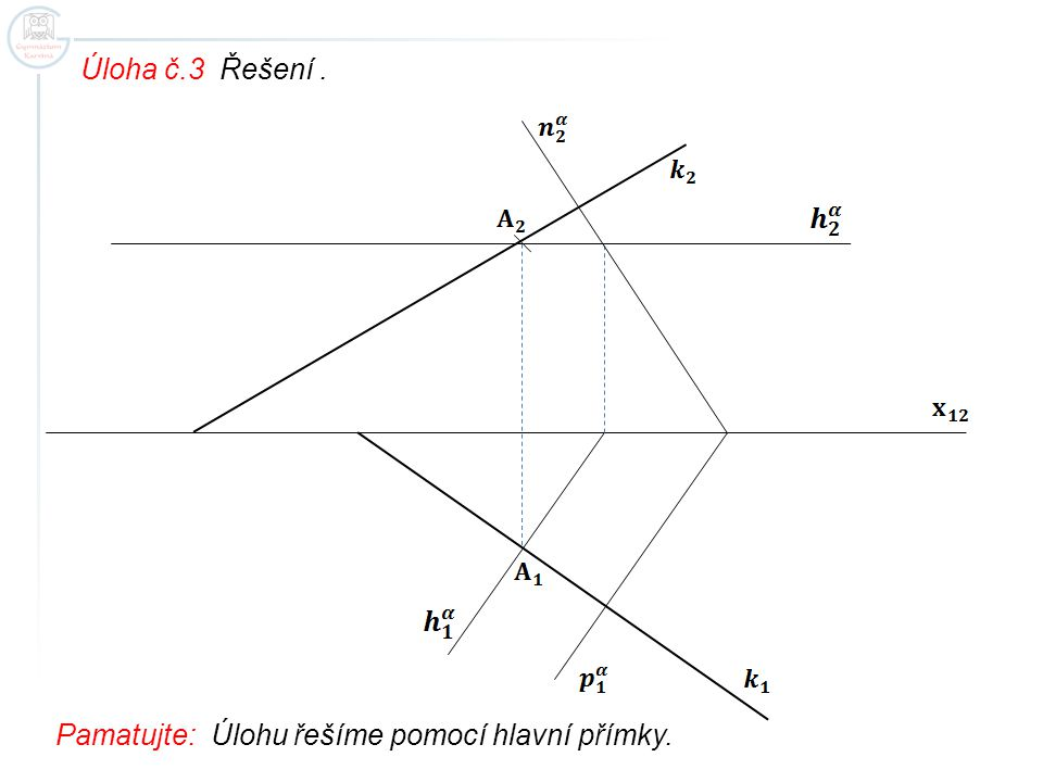 Úloha č.3 Řešení. Pamatujte: Úlohu řešíme pomocí hlavní přímky.