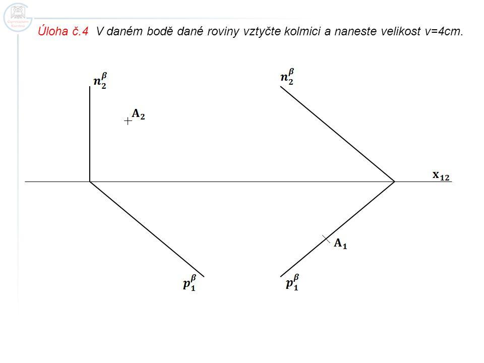 Úloha č.4 V daném bodě dané roviny vztyčte kolmici a naneste velikost v=4cm.