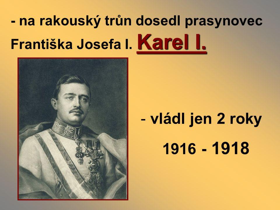 Karel I.- na rakouský trůn dosedl prasynovec Františka Josefa I.