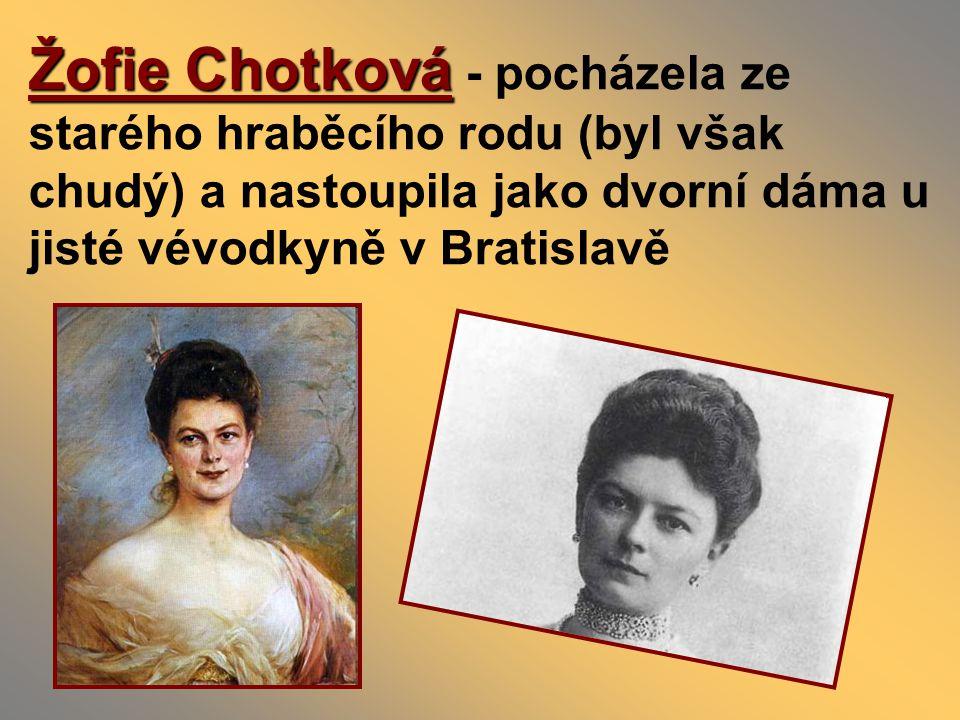 Žofie Chotková Žofie Chotková - pocházela ze starého hraběcího rodu (byl však chudý) a nastoupila jako dvorní dáma u jisté vévodkyně v Bratislavě