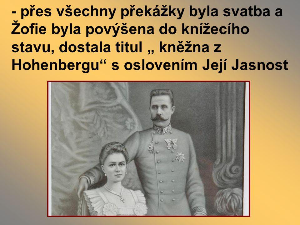 """- přes všechny překážky byla svatba a Žofie byla povýšena do knížecího stavu, dostala titul """" kněžna z Hohenbergu s oslovením Její Jasnost"""