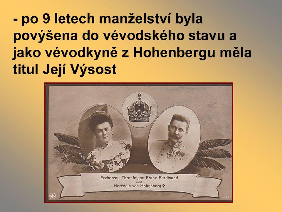 - po 9 letech manželství byla povýšena do vévodského stavu a jako vévodkyně z Hohenbergu měla titul Její Výsost