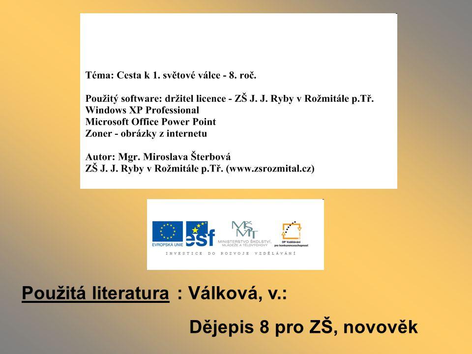 Použitá literatura : Válková, v.: Dějepis 8 pro ZŠ, novověk