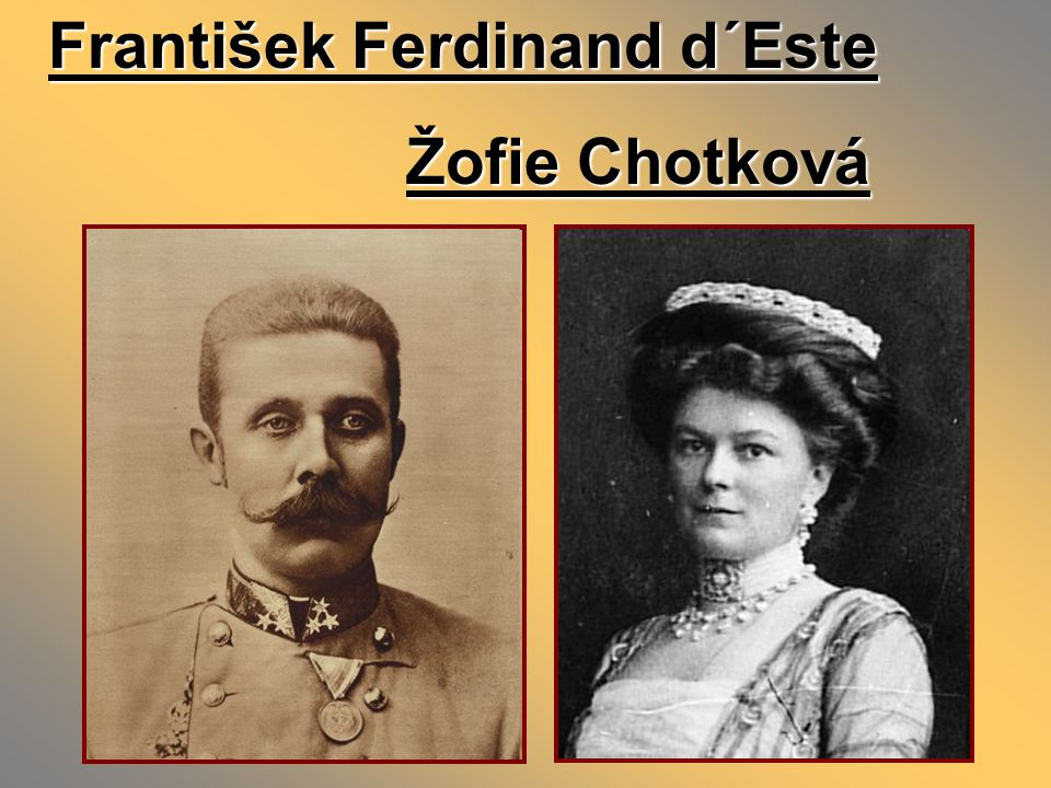 František Ferdinand d´Este Žofie Chotková Žofie Chotková