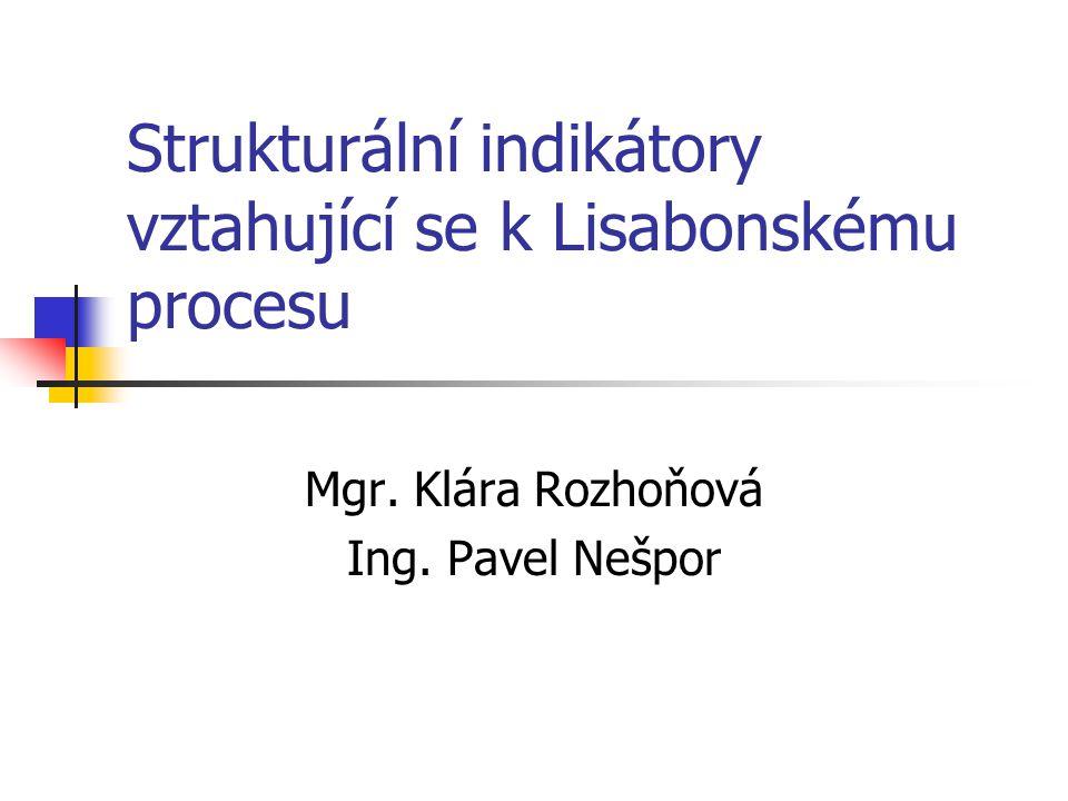 Strukturální indikátory vztahující se k Lisabonskému procesu Mgr. Klára Rozhoňová Ing. Pavel Nešpor