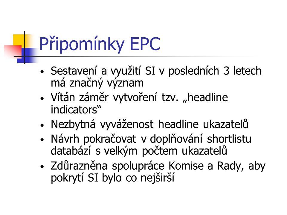 """Připomínky EPC • Sestavení a využití SI v posledních 3 letech má značný význam • Vítán záměr vytvoření tzv. """"headline indicators"""" • Nezbytná vyváženos"""