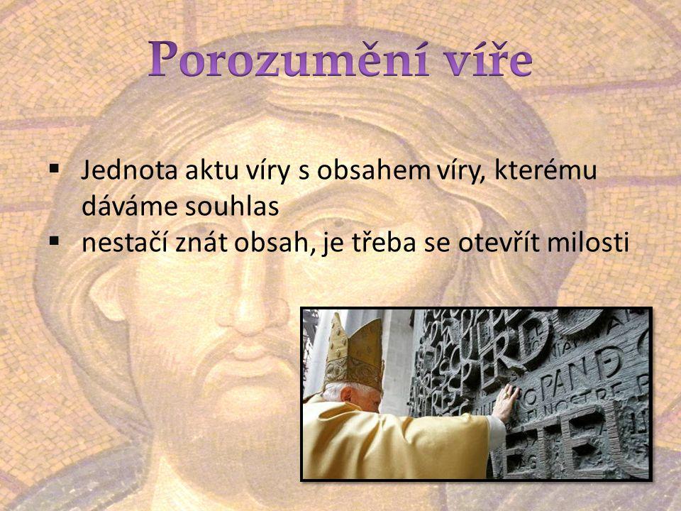  Jednota aktu víry s obsahem víry, kterému dáváme souhlas  nestačí znát obsah, je třeba se otevřít milosti