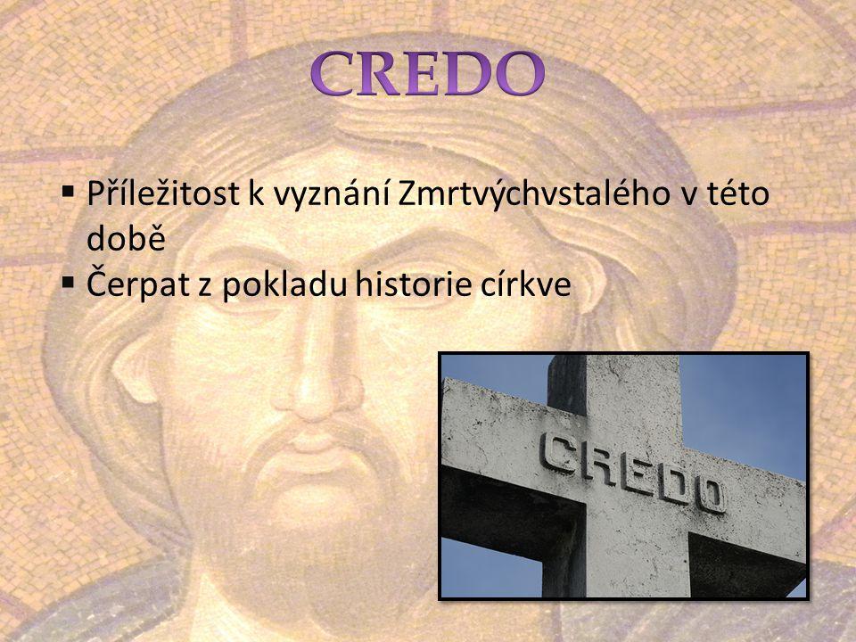  Příležitost k vyznání Zmrtvýchvstalého v této době  Čerpat z pokladu historie církve