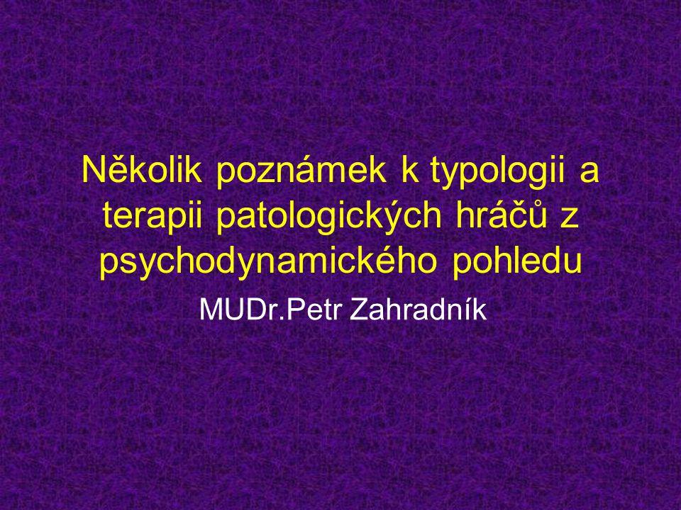 Několik poznámek k typologii a terapii patologických hráčů z psychodynamického pohledu MUDr.Petr Zahradník