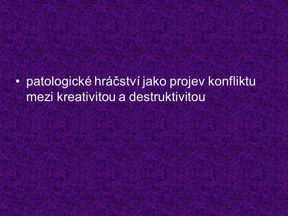 •patologické hráčství jako projev konfliktu mezi kreativitou a destruktivitou