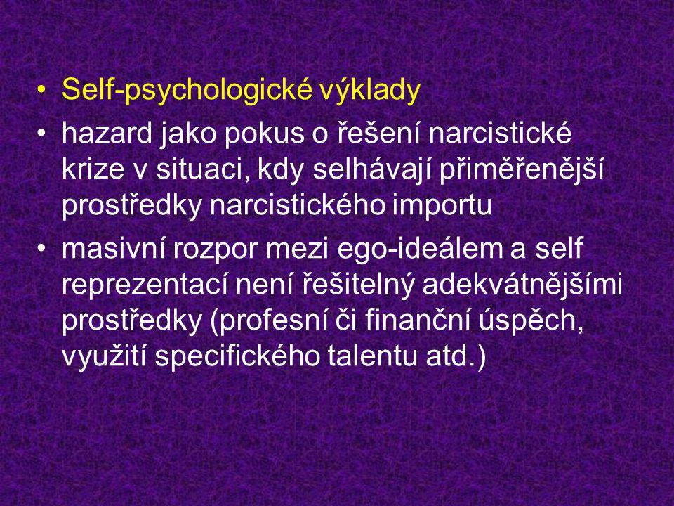 •Self-psychologické výklady •hazard jako pokus o řešení narcistické krize v situaci, kdy selhávají přiměřenější prostředky narcistického importu •masivní rozpor mezi ego-ideálem a self reprezentací není řešitelný adekvátnějšími prostředky (profesní či finanční úspěch, využití specifického talentu atd.)
