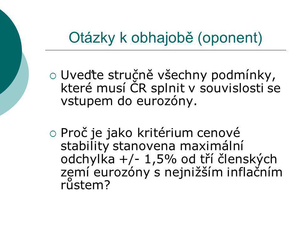 Otázky k obhajobě (oponent)  Uveďte stručně všechny podmínky, které musí ČR splnit v souvislosti se vstupem do eurozóny.