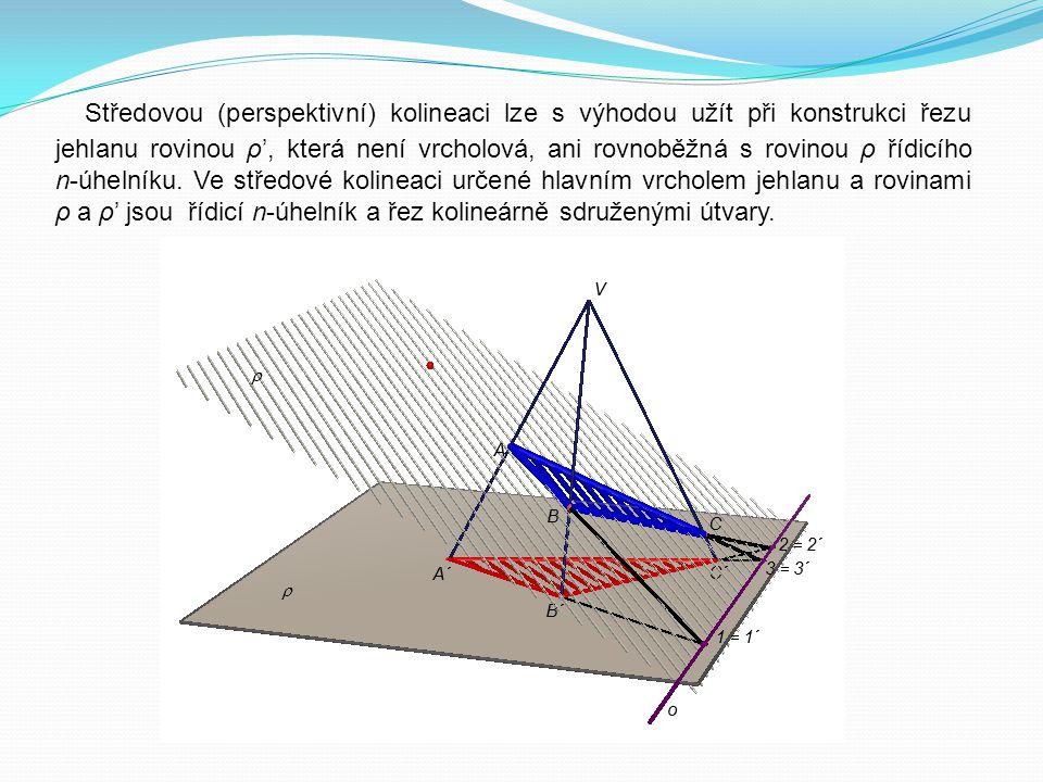 Středovou (perspektivní) kolineaci lze s výhodou užít při konstrukci řezu jehlanu rovinou ρ', která není vrcholová, ani rovnoběžná s rovinou ρ řídicího n-úhelníku.