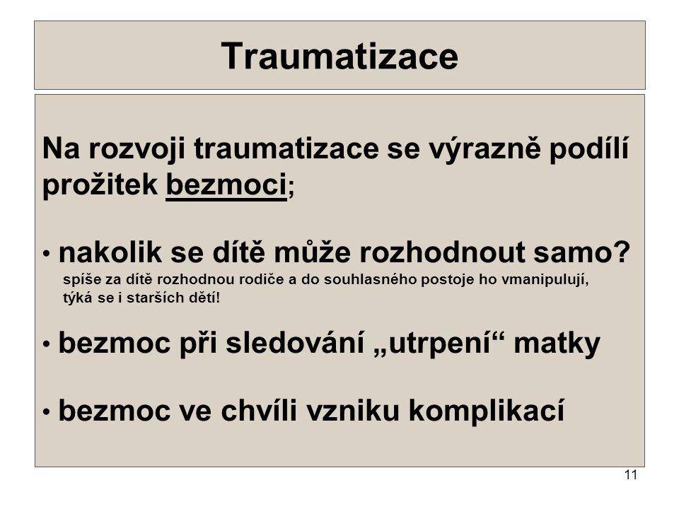 11 Traumatizace •.•. Na rozvoji traumatizace se výrazně podílí prožitek bezmoci ; • nakolik se dítě může rozhodnout samo? spíše za dítě rozhodnou rodi
