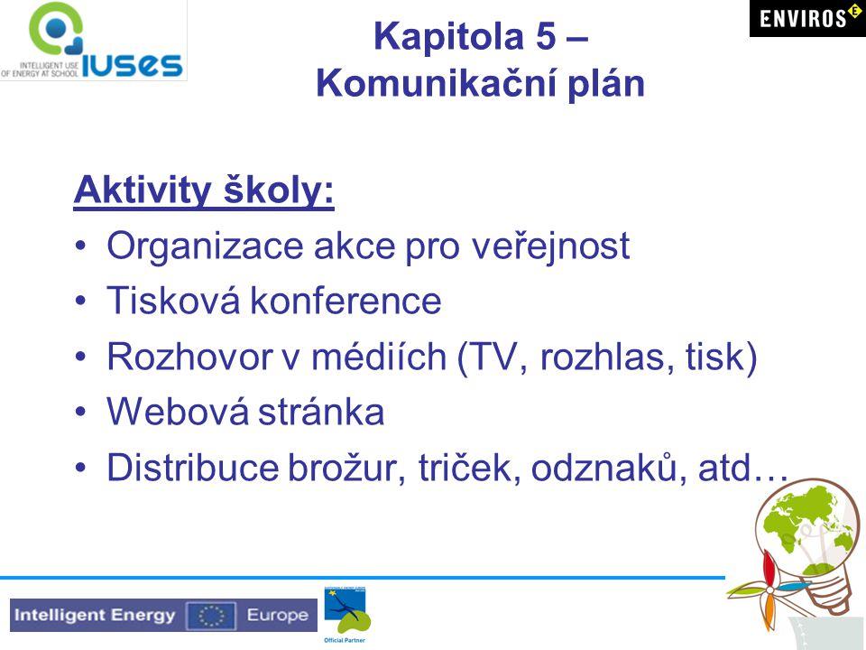 Kapitola 5 – Komunikační plán Aktivity školy: •Organizace akce pro veřejnost •Tisková konference •Rozhovor v médiích (TV, rozhlas, tisk) •Webová stránka •Distribuce brožur, triček, odznaků, atd…
