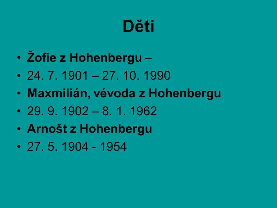 Děti •Žofie z Hohenbergu – •24. 7. 1901 – 27. 10. 1990 •Maxmilián, vévoda z Hohenbergu •29. 9. 1902 – 8. 1. 1962 •Arnošt z Hohenbergu •27. 5. 1904 - 1