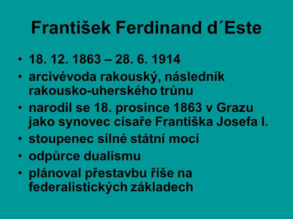 František Ferdinand d´Este •18. 12. 1863 – 28. 6. 1914 •arcivévoda rakouský, následník rakousko-uherského trůnu •narodil se 18. prosince 1863 v Grazu