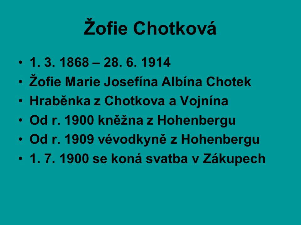 Žofie Chotková •1. 3. 1868 – 28. 6. 1914 •Žofie Marie Josefína Albína Chotek •Hraběnka z Chotkova a Vojnína •Od r. 1900 kněžna z Hohenbergu •Od r. 190