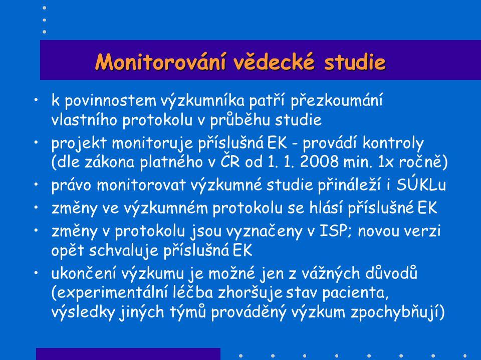 Monitorování vědecké studie •k povinnostem výzkumníka patří přezkoumání vlastního protokolu v průběhu studie •projekt monitoruje příslušná EK - provád