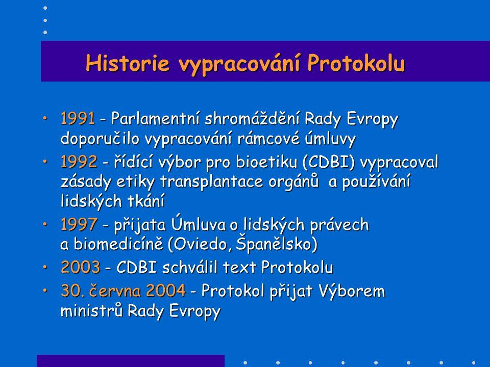 Historie vypracování Protokolu •1991 - Parlamentní shromáždění Rady Evropy doporučilo vypracování rámcové úmluvy •1992 - řídící výbor pro bioetiku (CD