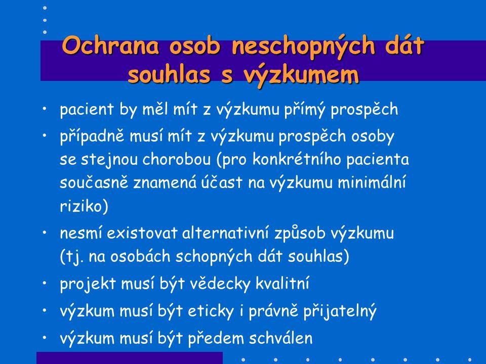 Příklady výzkumu, který vyžaduje speciální postup a je přísně regulován •výzkum na dětech •výzkum v těhotenství a při kojení •výzkum u psychiatrických pacientů •výzkum u osob zbavených svobody •výzkum u pacientů s poruchou vědomí •výzkum na jednotkách intenzivní péče