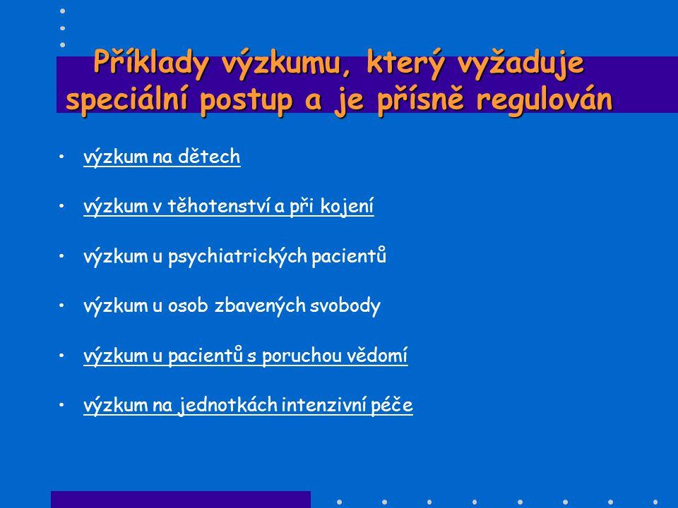 Příklady výzkumu, který vyžaduje speciální postup a je přísně regulován •výzkum na dětech •výzkum v těhotenství a při kojení •výzkum u psychiatrických