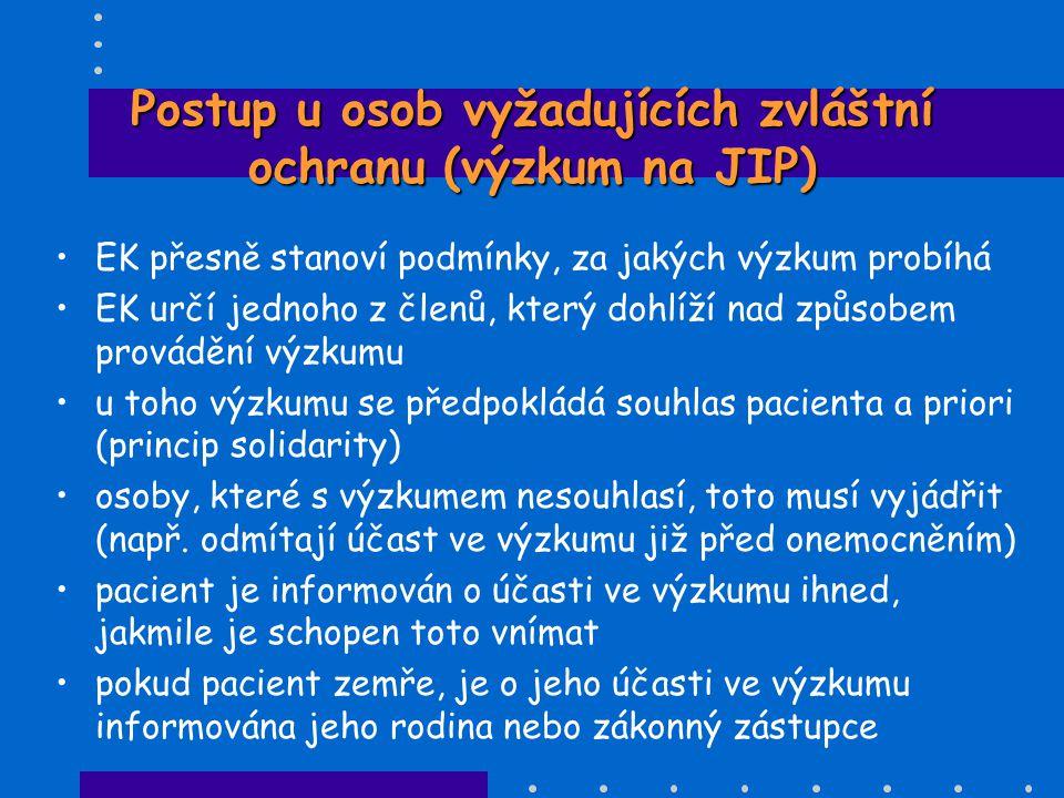 Postup u osob vyžadujících zvláštní ochranu (výzkum na JIP) •EK přesně stanoví podmínky, za jakých výzkum probíhá •EK určí jednoho z členů, který dohl