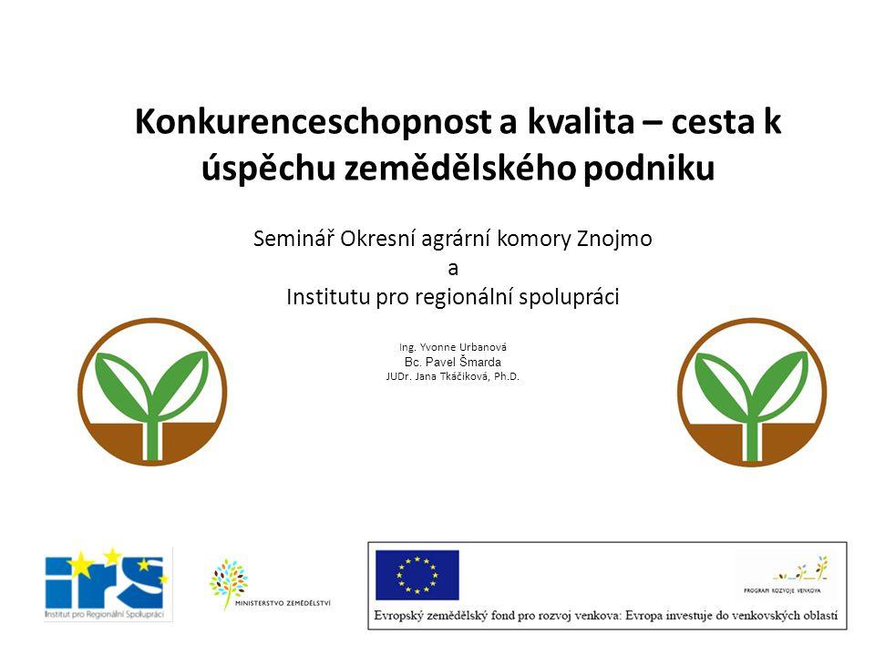 Konkurenceschopnost a kvalita – cesta k úspěchu zemědělského podniku Seminář Okresní agrární komory Znojmo a Institutu pro regionální spolupráci Ing.