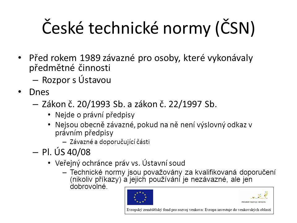 České technické normy (ČSN) • Před rokem 1989 závazné pro osoby, které vykonávaly předmětné činnosti – Rozpor s Ústavou • Dnes – Zákon č. 20/1993 Sb.
