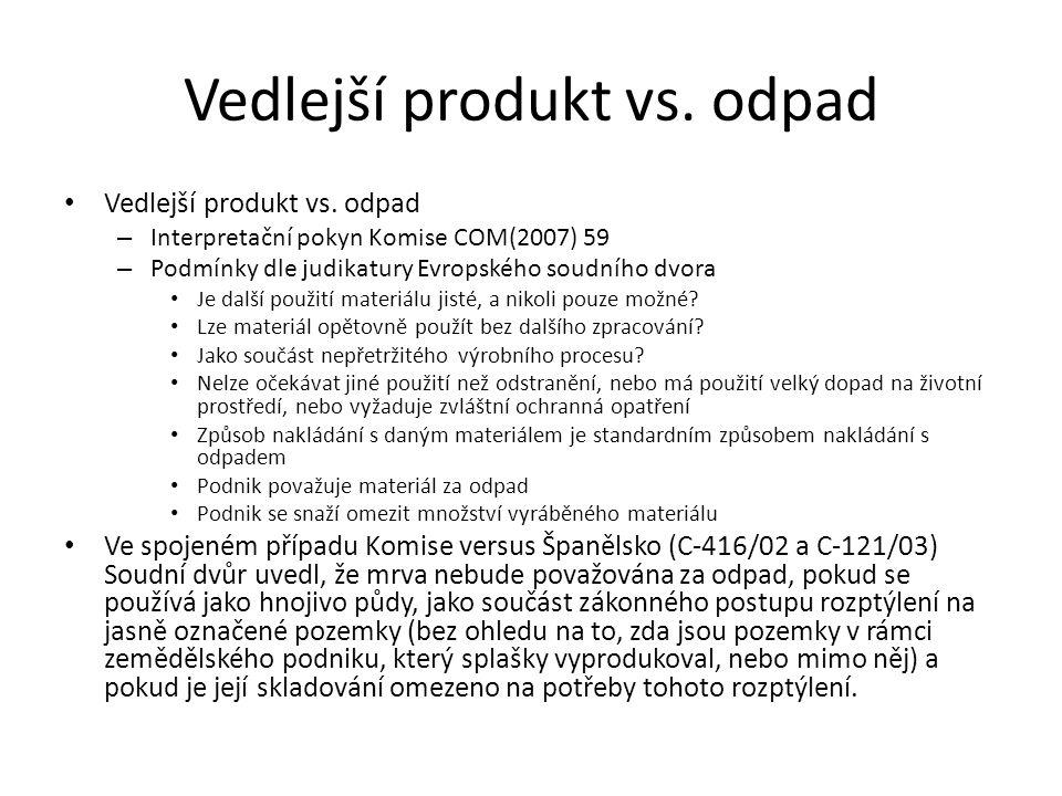 Vedlejší produkt vs. odpad • Vedlejší produkt vs. odpad – Interpretační pokyn Komise COM(2007) 59 – Podmínky dle judikatury Evropského soudního dvora