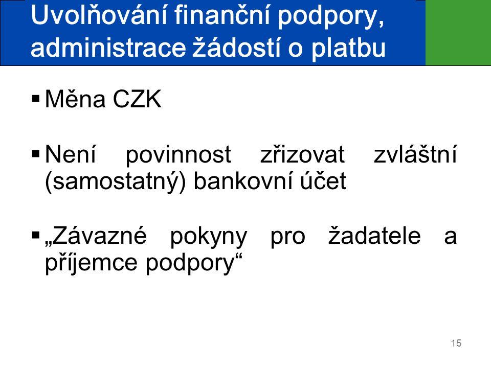 """15 Uvolňování finanční podpory, administrace žádostí o platbu  Měna CZK  Není povinnost zřizovat zvláštní (samostatný) bankovní účet  """"Závazné poky"""