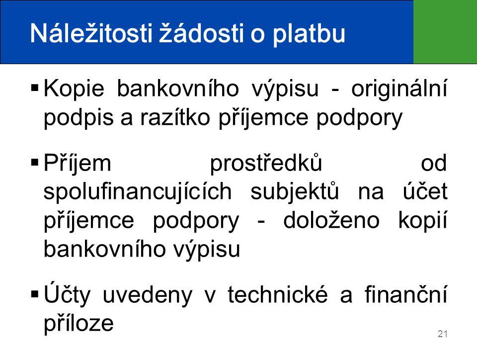 21 Náležitosti žádosti o platbu  Kopie bankovního výpisu - originální podpis a razítko příjemce podpory  Příjem prostředků od spolufinancujících sub