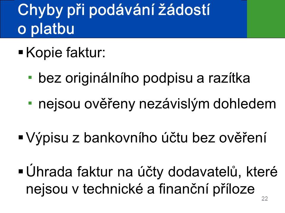 22 Chyby při podávání žádostí o platbu  Kopie faktur: ▪ bez originálního podpisu a razítka ▪ nejsou ověřeny nezávislým dohledem  Výpisu z bankovního