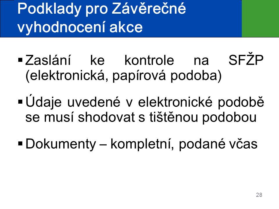 28 Podklady pro Závěrečné vyhodnocení akce  Zaslání ke kontrole na SFŽP (elektronická, papírová podoba)  Údaje uvedené v elektronické podobě se musí