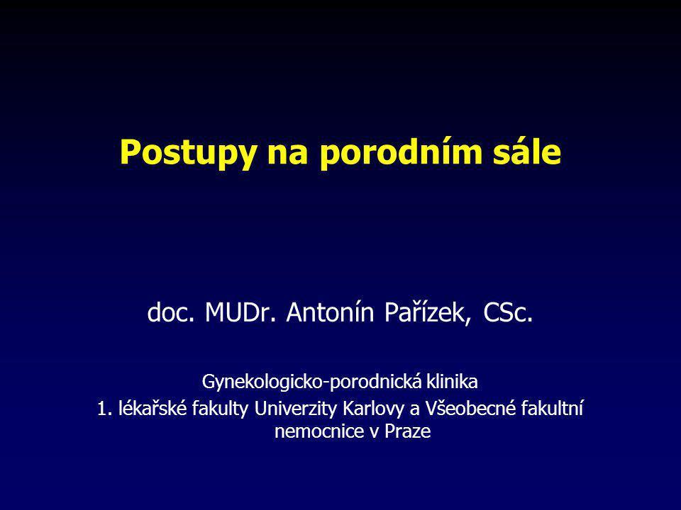Postupy na porodním sále doc. MUDr. Antonín Pařízek, CSc. Gynekologicko-porodnická klinika 1. lékařské fakulty Univerzity Karlovy a Všeobecné fakultní