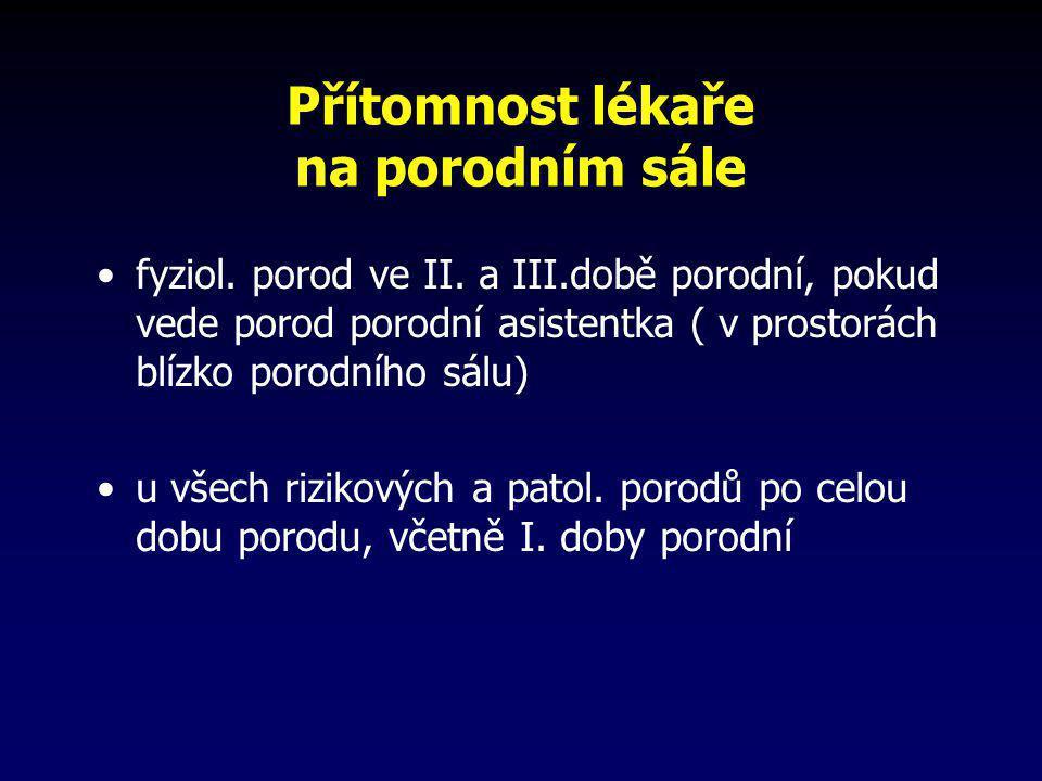 Přítomnost lékaře na porodním sále •fyziol. porod ve II. a III.době porodní, pokud vede porod porodní asistentka ( v prostorách blízko porodního sálu)