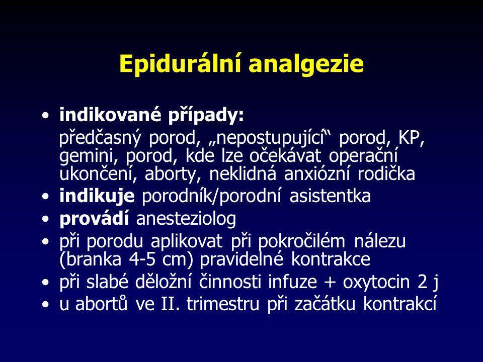 """Epidurální analgezie •indikované případy: předčasný porod, """"nepostupující"""" porod, KP, gemini, porod, kde lze očekávat operační ukončení, aborty, nekli"""