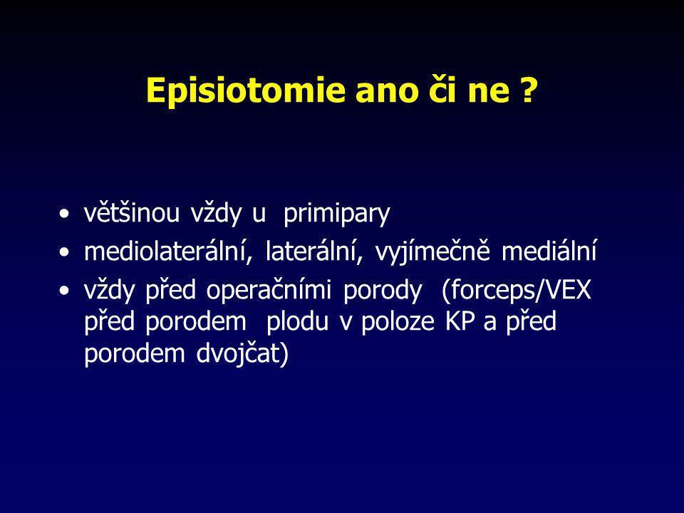 Episiotomie ano či ne ? •většinou vždy u primipary •mediolaterální, laterální, vyjímečně mediální •vždy před operačními porody (forceps/VEX před porod