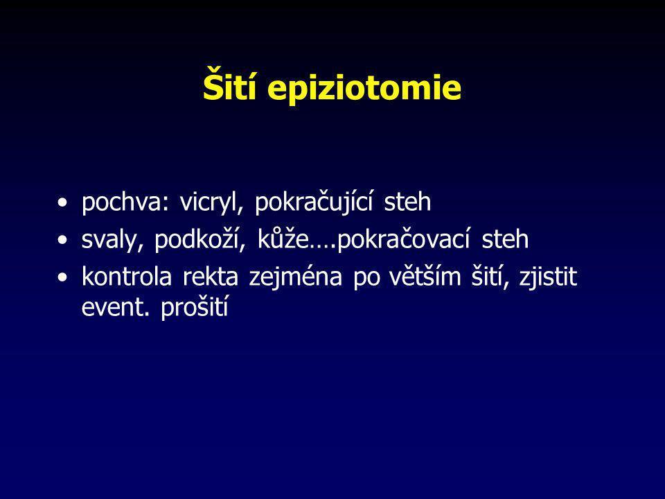 Šití epiziotomie •pochva: vicryl, pokračující steh •svaly, podkoží, kůže….pokračovací steh •kontrola rekta zejména po větším šití, zjistit event. proš