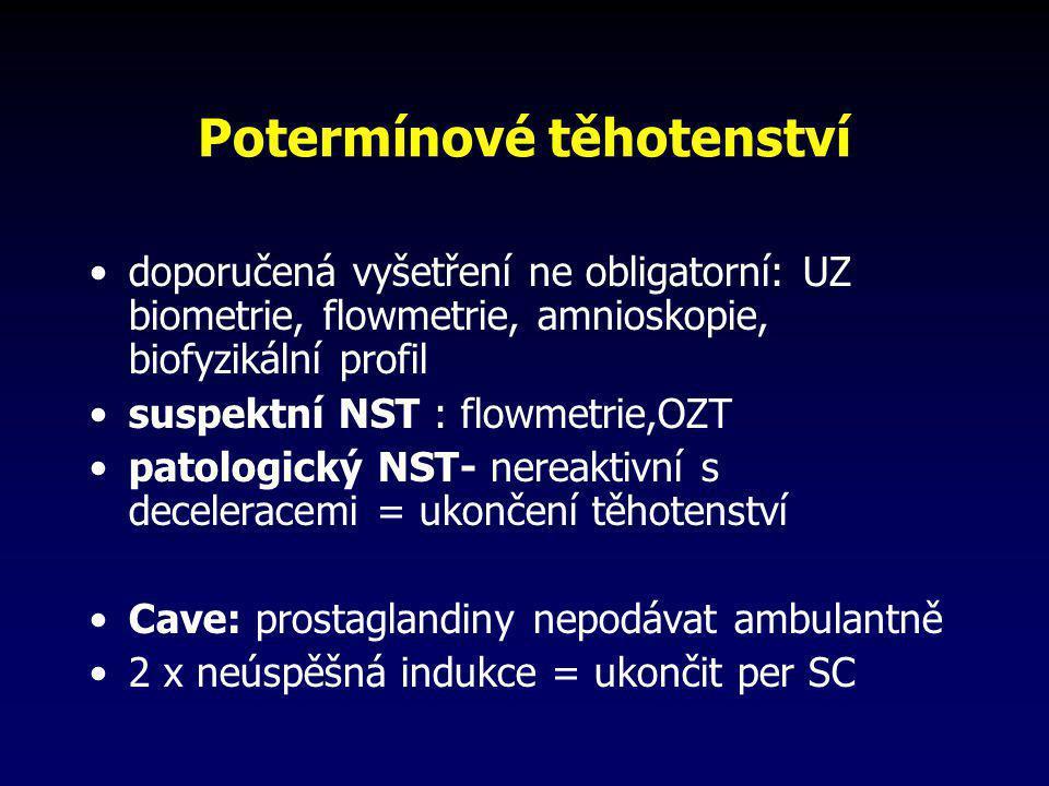 Potermínové těhotenství •doporučená vyšetření ne obligatorní: UZ biometrie, flowmetrie, amnioskopie, biofyzikální profil •suspektní NST : flowmetrie,O