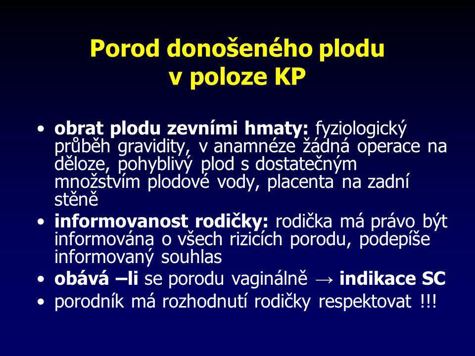 Porod donošeného plodu v poloze KP •obrat plodu zevními hmaty: fyziologický průběh gravidity, v anamnéze žádná operace na děloze, pohyblivý plod s dos