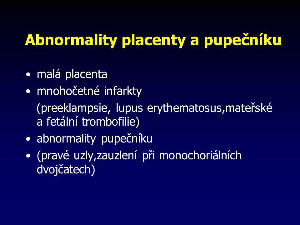 Abnormality placenty a pupečníku •malá placenta •mnohočetné infarkty (preeklampsie, lupus erythematosus,mateřské a fetální trombofilie) •abnormality p