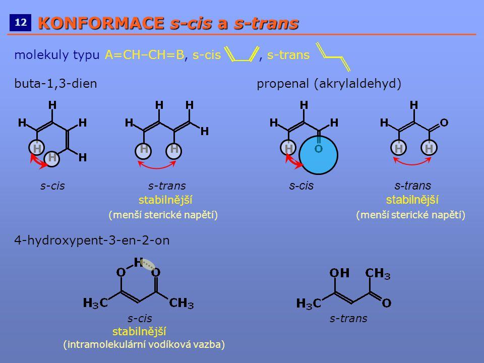 ____________________________________________________ 12 KONFORMACE s-cis a s-trans molekuly typu A=CH–CH=B, s-cis, s-trans buta-1,3-dien propenal (akr