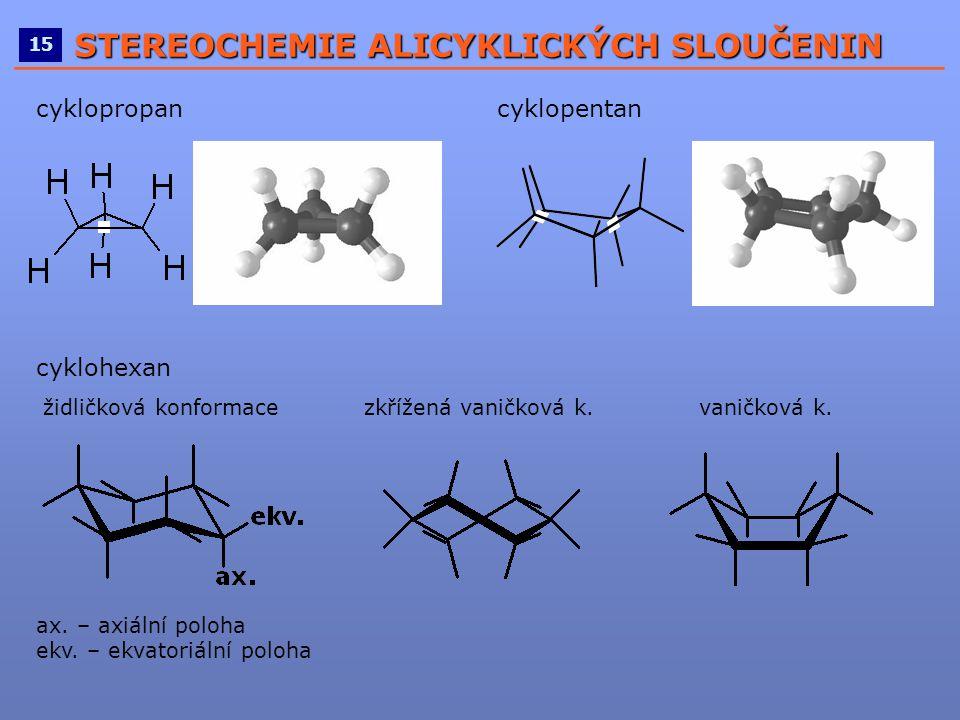 ____________________________________________________ 15 STEREOCHEMIE ALICYKLICKÝCH SLOUČENIN cyklopropan cyklopentan cyklohexan židličková konformace