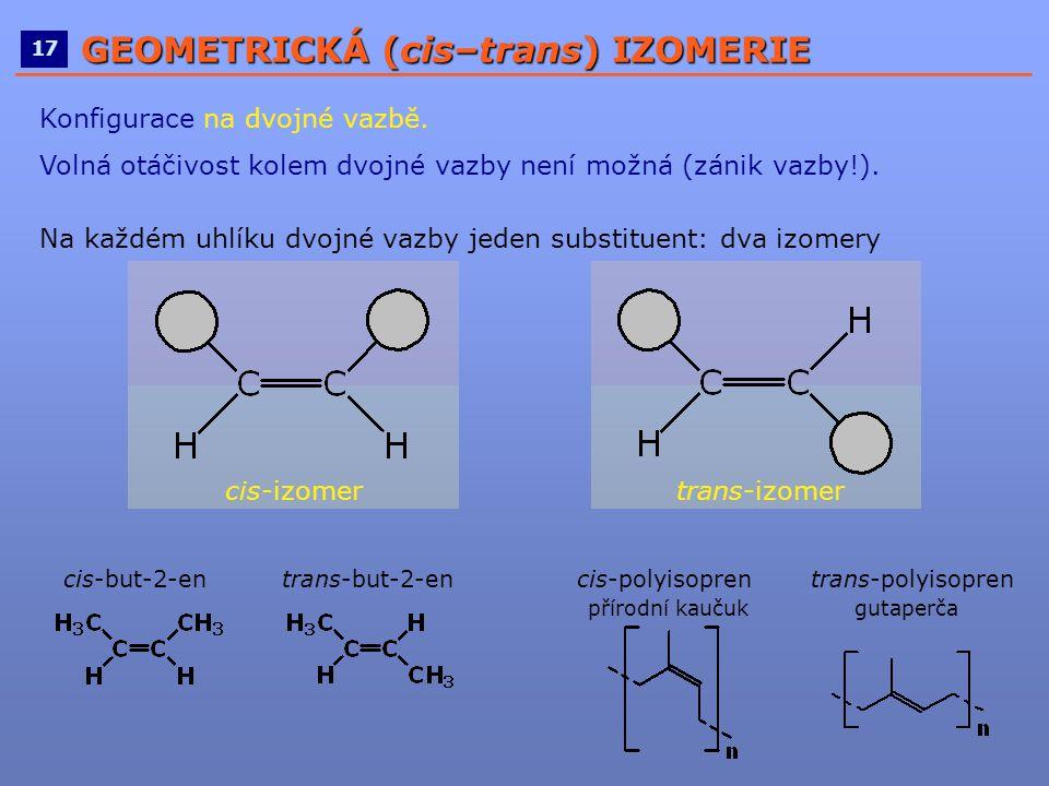 ____________________________________________________ 17 GEOMETRICKÁ (cis–trans) IZOMERIE Konfigurace na dvojné vazbě. Volná otáčivost kolem dvojné vaz