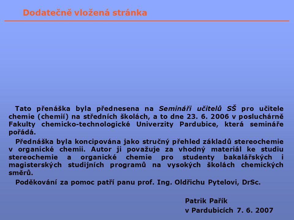 Tato přenáška byla přednesena na Semináři učitelů SŠ pro učitele chemie (chemií) na středních školách, a to dne 23. 6. 2006 v posluchárně Fakulty chem
