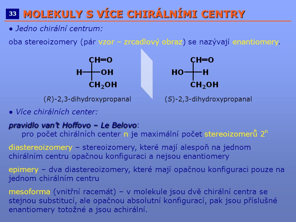 ____________________________________________________ 33 MOLEKULY S VÍCE CHIRÁLNÍMI CENTRY ● Jedno chirální centrum: oba stereoizomery (pár vzor – zrca