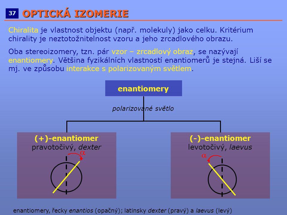 ____________________________________________________ 3737 OPTICKÁ IZOMERIE Chiralita je vlastnost objektu (např. molekuly) jako celku. Kritérium chira