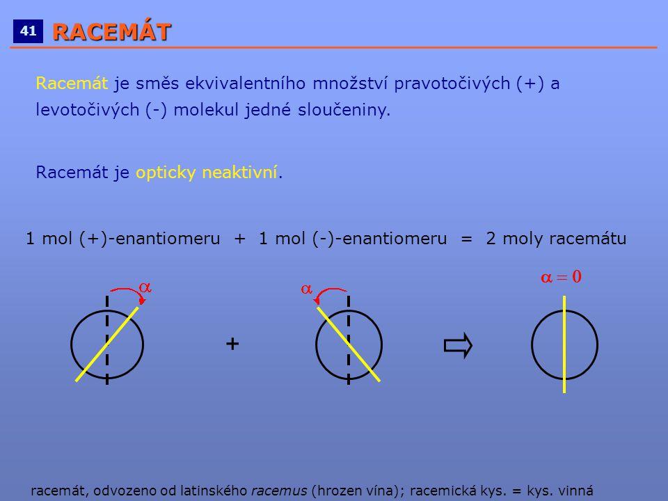 ____________________________________________________ 41RACEMÁT Racemát je směs ekvivalentního množství pravotočivých (+) a levotočivých (-) molekul je