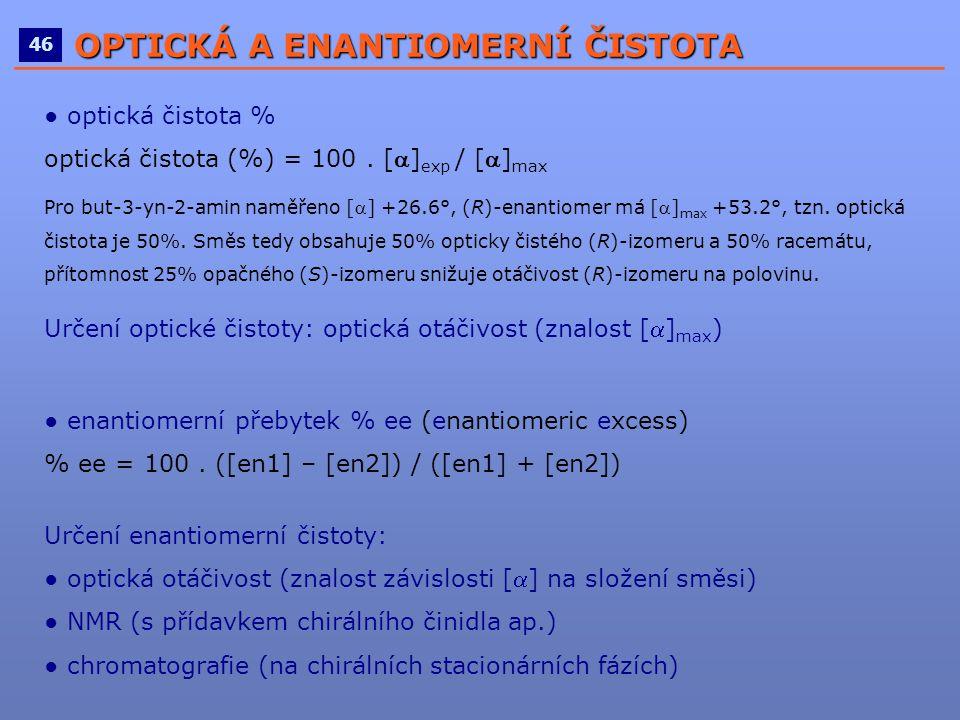 ____________________________________________________ 4646 OPTICKÁ A ENANTIOMERNÍ ČISTOTA ● optická čistota % optická čistota (%) = 100. [] exp / []
